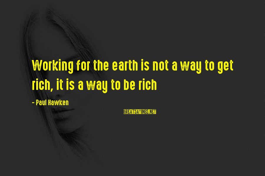 Jean Lacroix Sayings By Paul Hawken: Working for the earth is not a way to get rich, it is a way