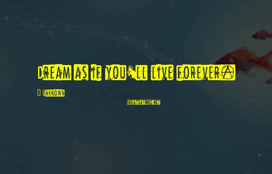Jean Marie Vianney Sayings By Unknown: Dream as if you'll live forever.
