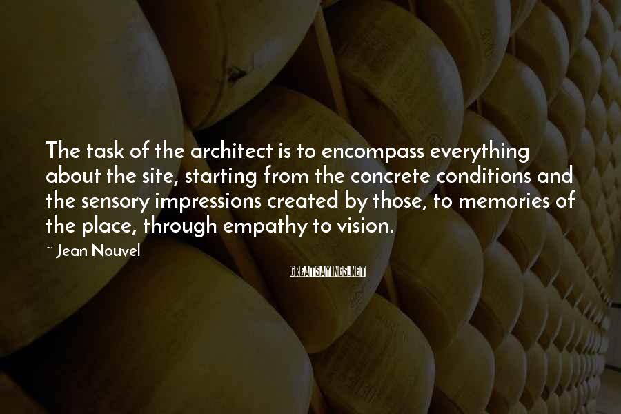 Jean Nouvel Sayings: The task of the architect is to encompass everything about the site, starting from the