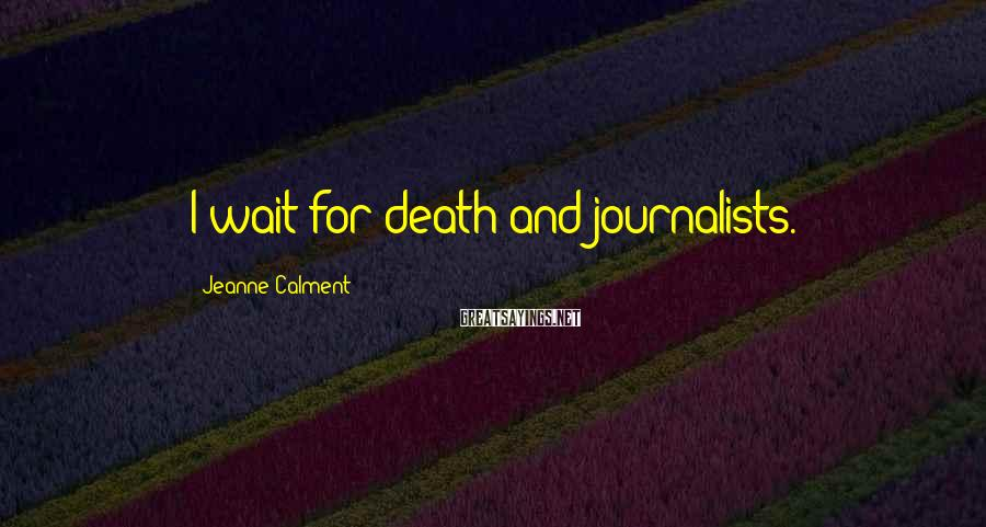 Jeanne Calment Sayings: I wait for death and journalists.