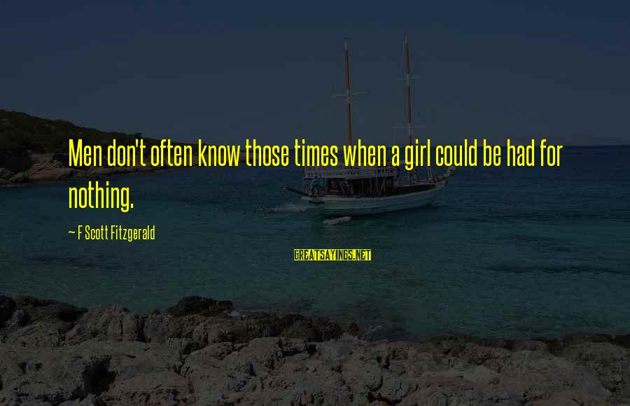 Jeanne Robertson Sayings By F Scott Fitzgerald: Men don't often know those times when a girl could be had for nothing.