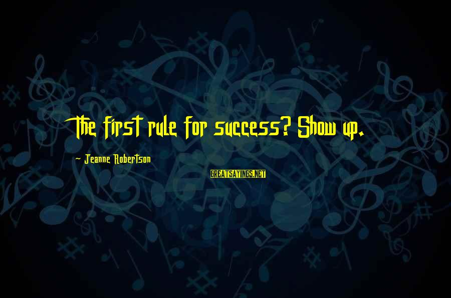 Jeanne Robertson Sayings By Jeanne Robertson: The first rule for success? Show up.