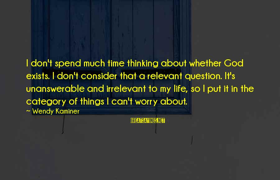 Jeanne Robertson Sayings By Wendy Kaminer: I don't spend much time thinking about whether God exists. I don't consider that a