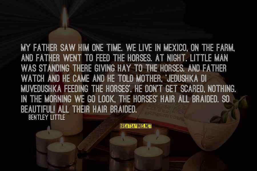 Jedushka Sayings By Bentley Little: My father saw him one time. We live in mexico, on the farm, and Father