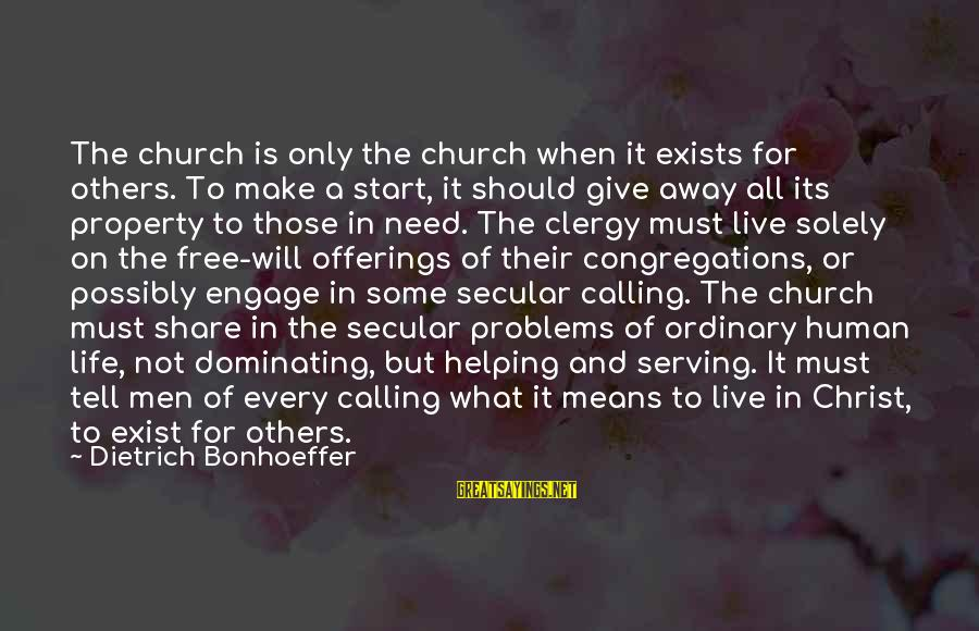 Jedushka Sayings By Dietrich Bonhoeffer: The church is only the church when it exists for others. To make a start,