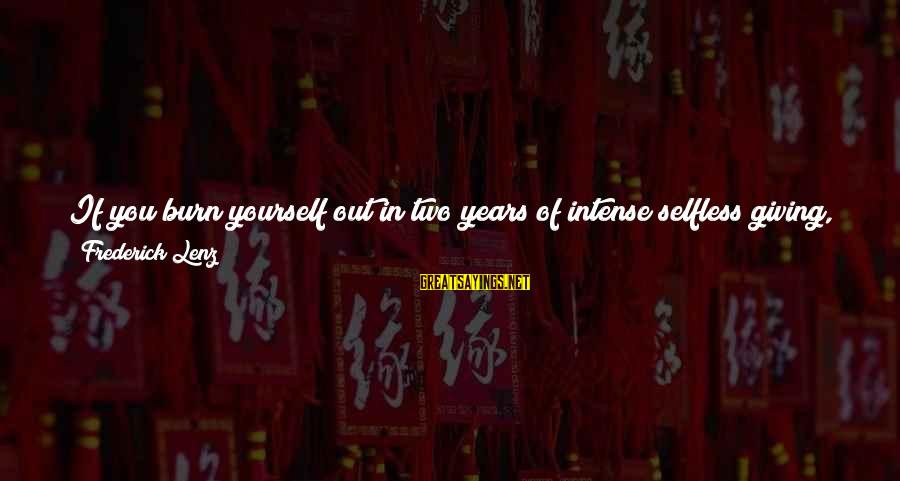 Jedushka Sayings By Frederick Lenz: If you burn yourself out in two years of intense selfless giving, what good is