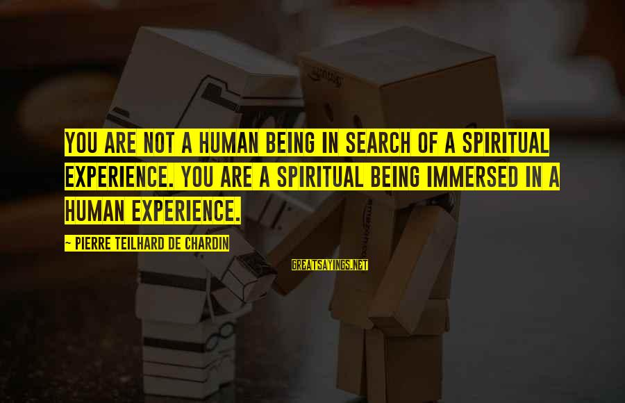 Jedushka Sayings By Pierre Teilhard De Chardin: You are not a human being in search of a spiritual experience. You are a
