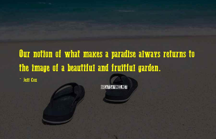 Jeff Cox Sayings: Our notion of what makes a paradise always returns to the image of a beautiful