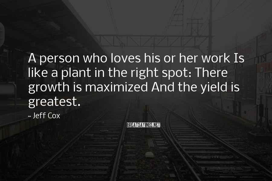 Jeff Cox Sayings: A person who loves his or her work Is like a plant in the right