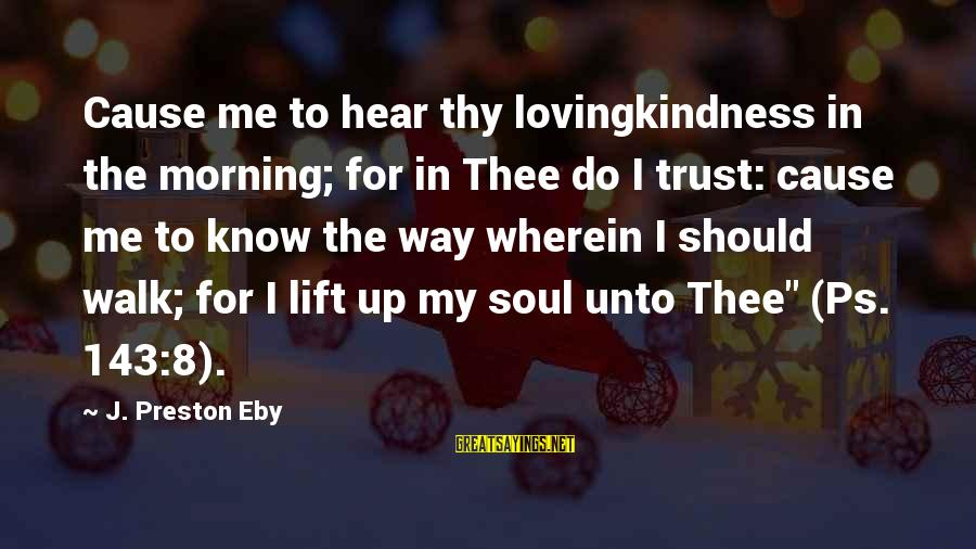 Jeff Foster Sayings By J. Preston Eby: Cause me to hear thy lovingkindness in the morning; for in Thee do I trust: