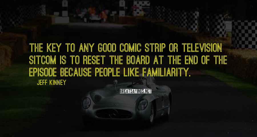 Jeff Kinney Sayings: The key to any good comic strip or television sitcom is to reset the board