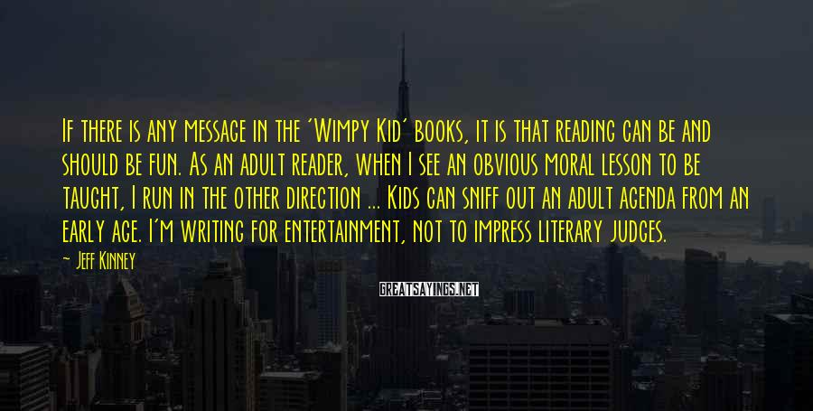 Jeff Kinney Sayings: If there is any message in the 'Wimpy Kid' books, it is that reading can