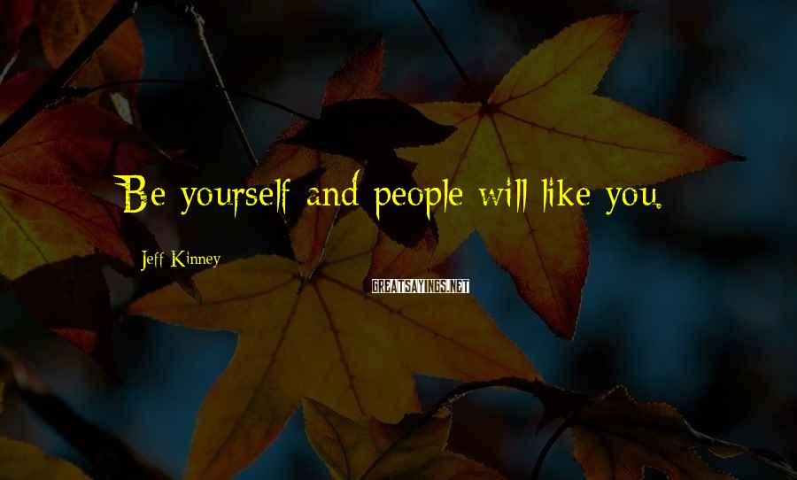 Jeff Kinney Sayings: Be yourself and people will like you.
