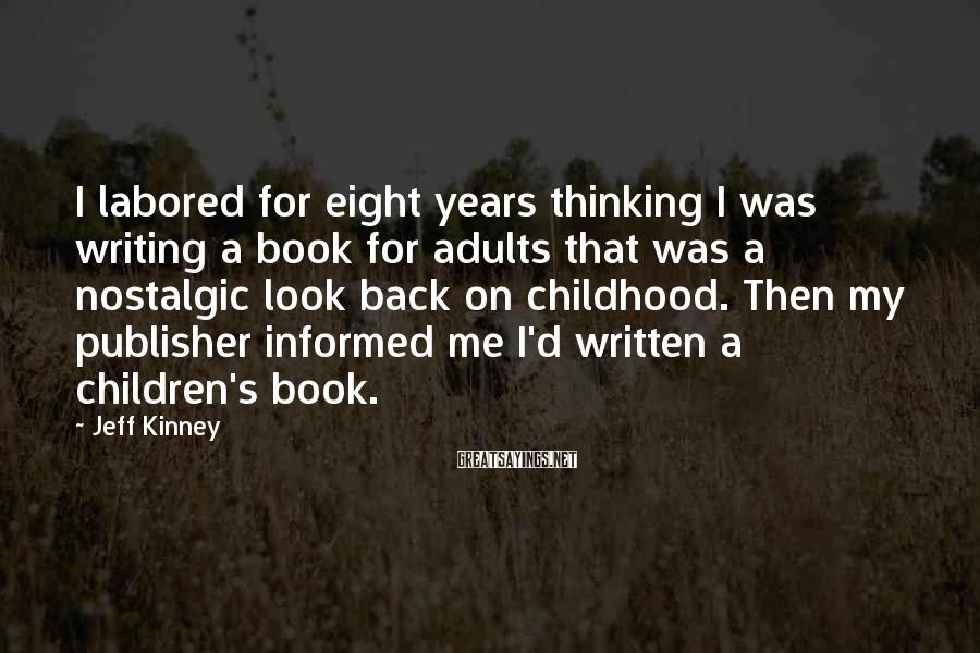 Jeff Kinney Sayings: I labored for eight years thinking I was writing a book for adults that was