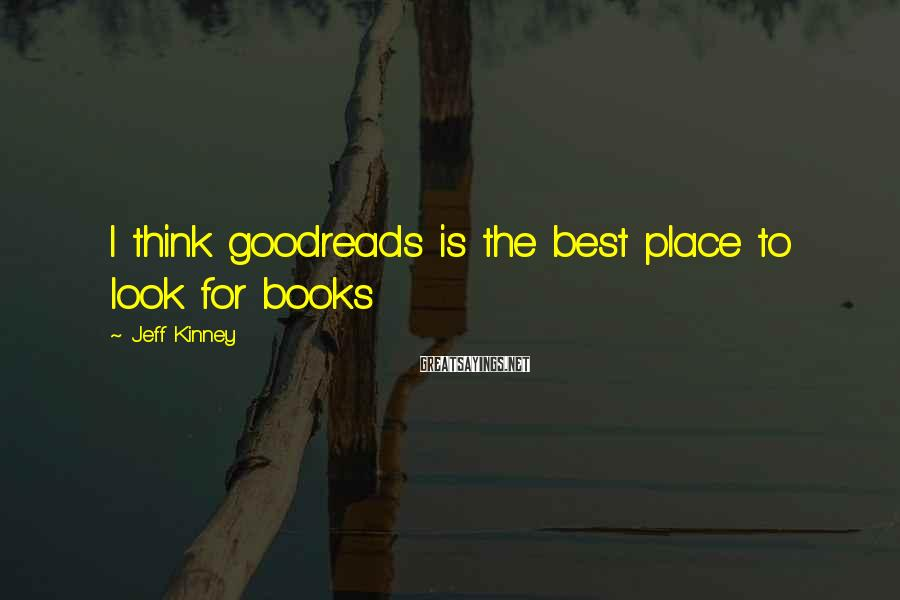 Jeff Kinney Sayings: I think goodreads is the best place to look for books