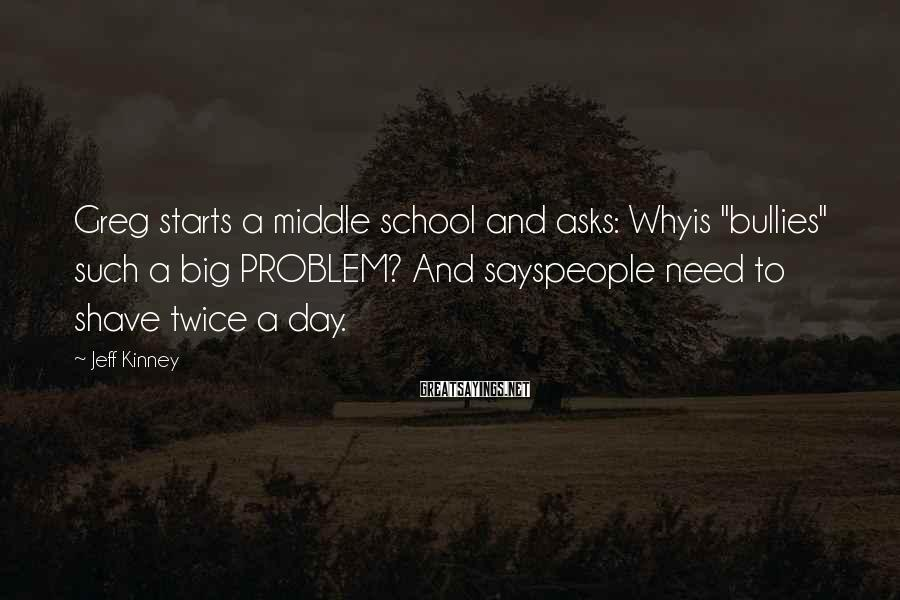 """Jeff Kinney Sayings: Greg starts a middle school and asks: Whyis """"bullies"""" such a big PROBLEM? And sayspeople"""