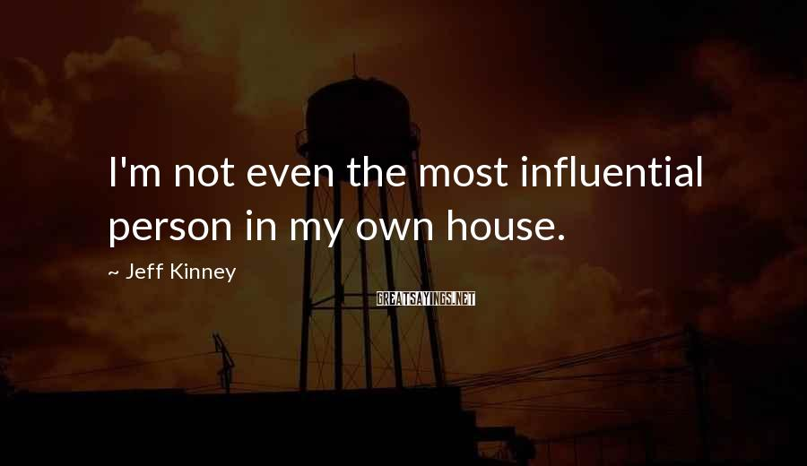 Jeff Kinney Sayings: I'm not even the most influential person in my own house.
