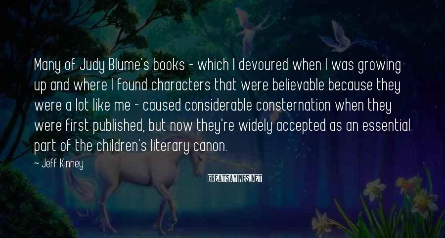Jeff Kinney Sayings: Many of Judy Blume's books - which I devoured when I was growing up and