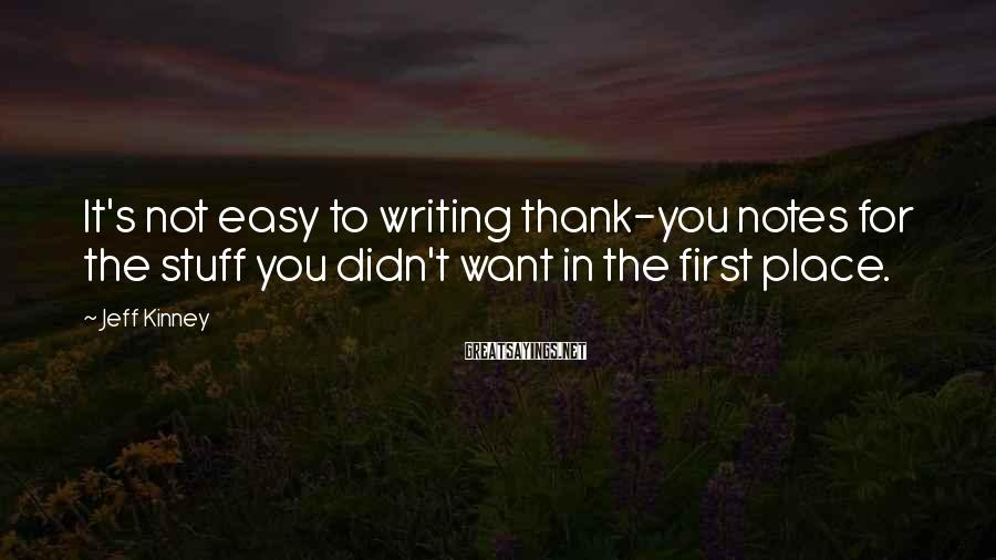 Jeff Kinney Sayings: It's not easy to writing thank-you notes for the stuff you didn't want in the