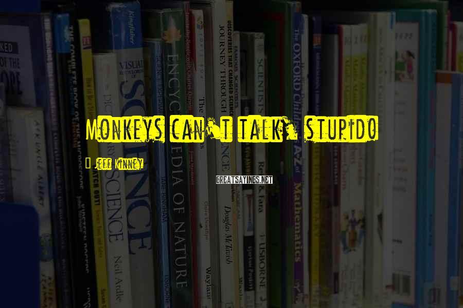 Jeff Kinney Sayings: Monkeys can't talk, stupid!
