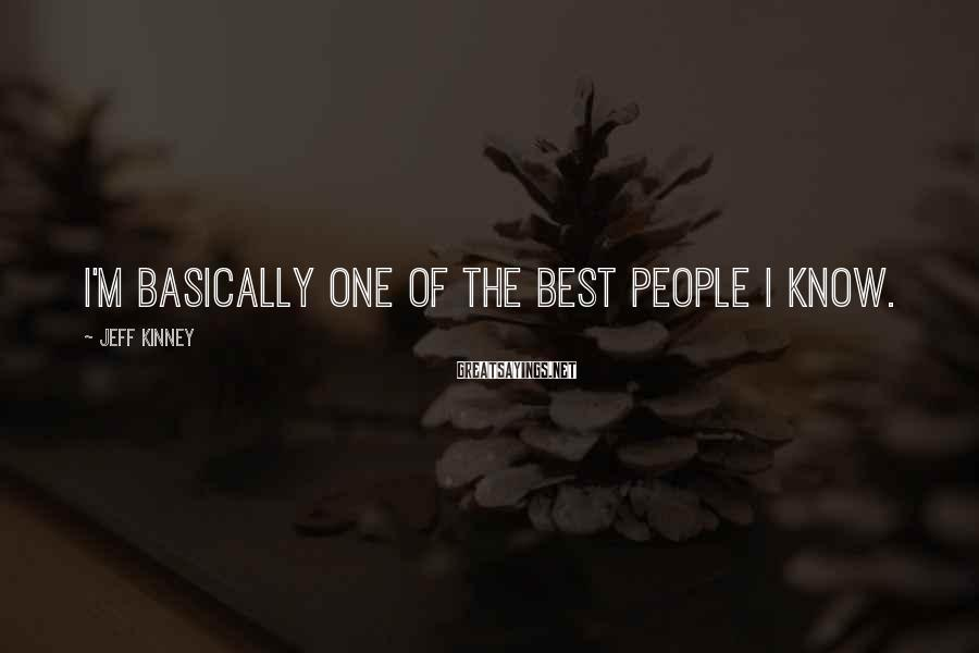Jeff Kinney Sayings: I'm basically one of the best people I know.