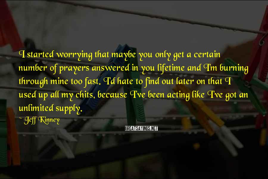 Jeff Kinney Sayings: I started worrying that maybe you only get a certain number of prayers answered in