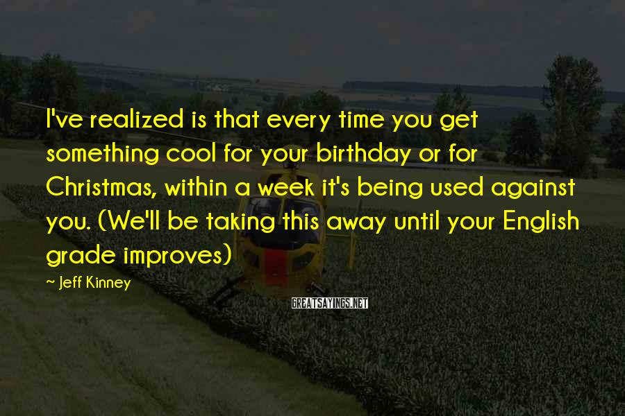 Jeff Kinney Sayings: I've realized is that every time you get something cool for your birthday or for