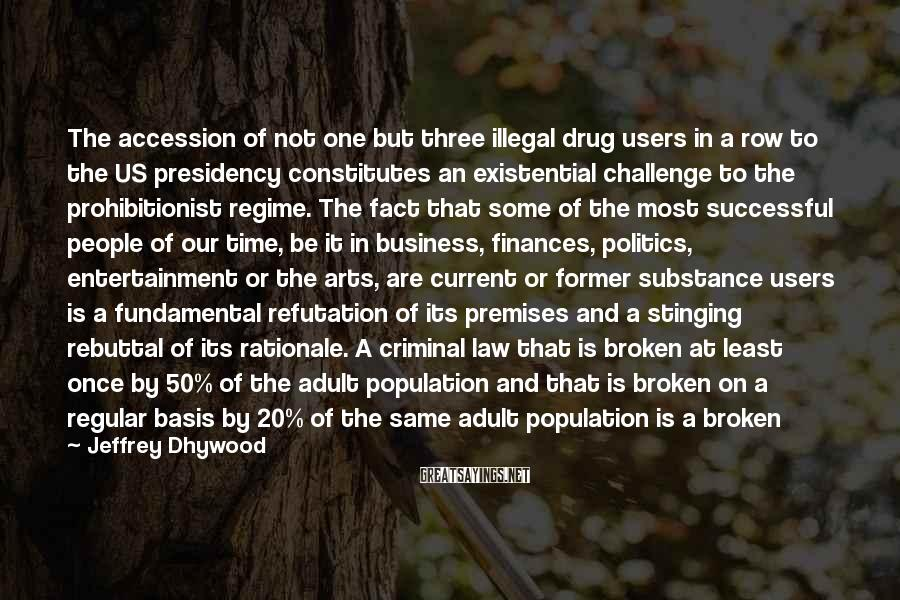 Jeffrey Dhywood Sayings: The accession of not one but three illegal drug users in a row to the