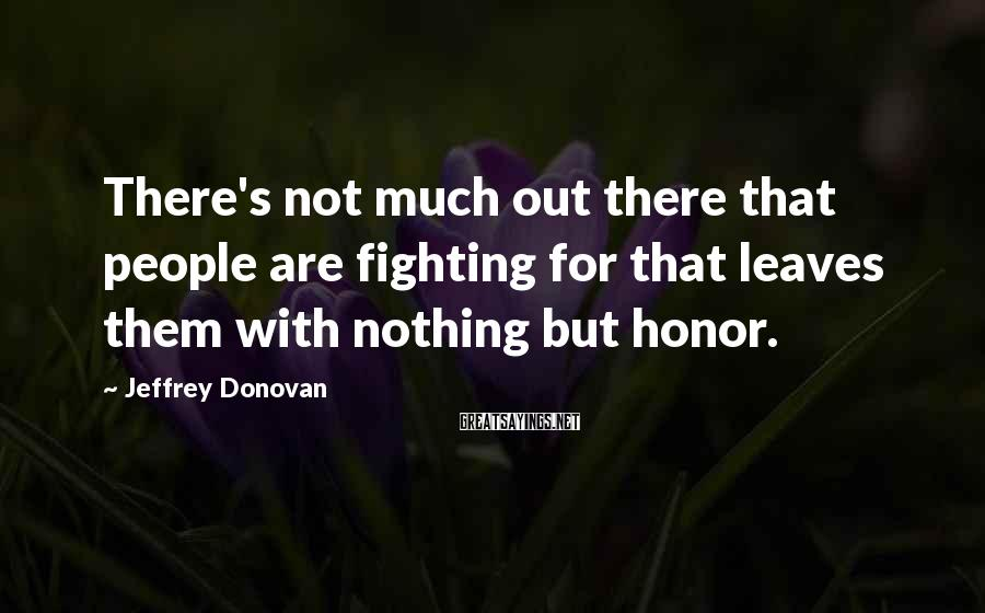 Jeffrey Donovan Sayings: There's not much out there that people are fighting for that leaves them with nothing