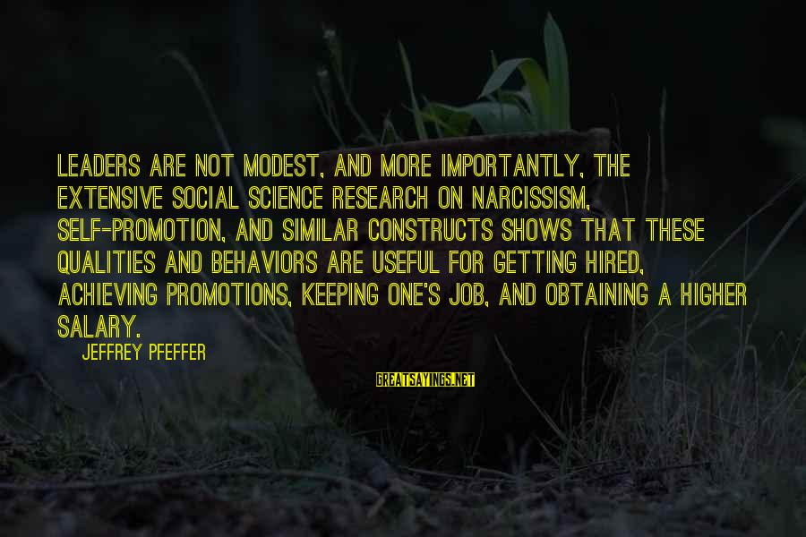 Jeffrey Pfeffer Sayings By Jeffrey Pfeffer: Leaders are not modest, and more importantly, the extensive social science research on narcissism, self-promotion,