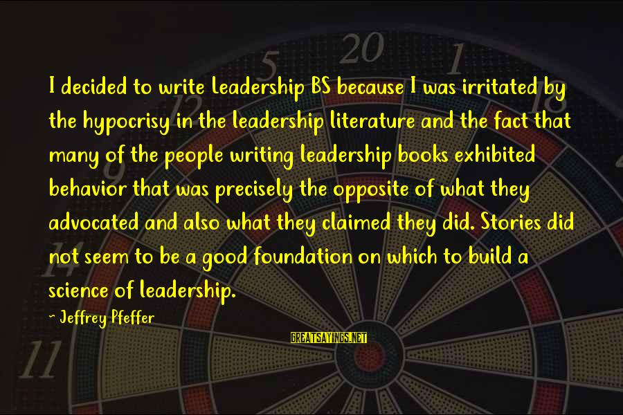 Jeffrey Pfeffer Sayings By Jeffrey Pfeffer: I decided to write Leadership BS because I was irritated by the hypocrisy in the
