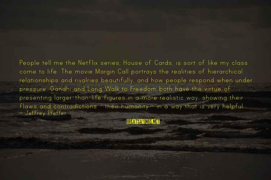Jeffrey Pfeffer Sayings By Jeffrey Pfeffer: People tell me the Netflix series, House of Cards, is sort of like my class