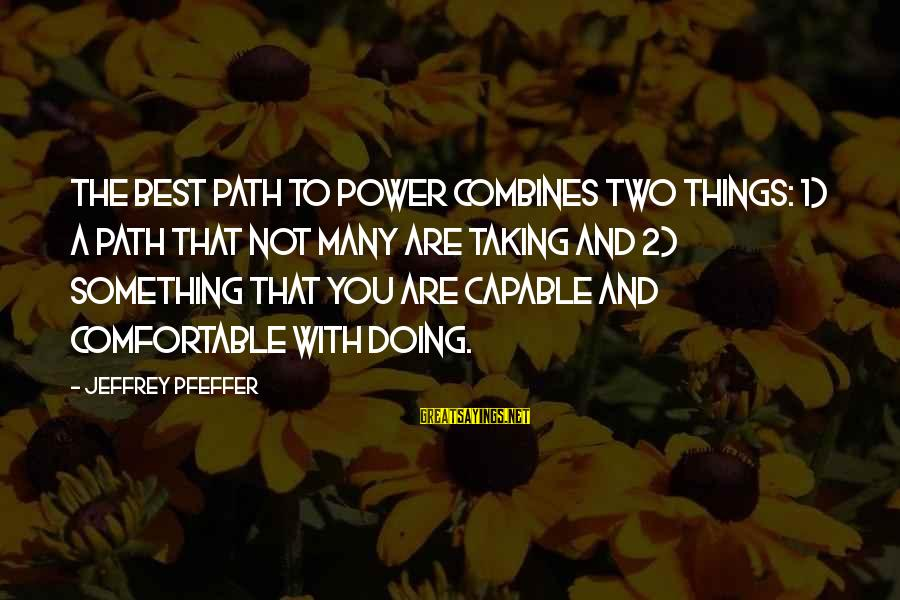 Jeffrey Pfeffer Sayings By Jeffrey Pfeffer: The best path to power combines two things: 1) a path that not many are