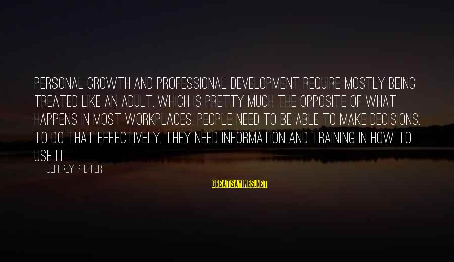 Jeffrey Pfeffer Sayings By Jeffrey Pfeffer: Personal growth and professional development require mostly being treated like an adult, which is pretty