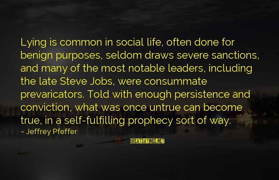 Jeffrey Pfeffer Sayings By Jeffrey Pfeffer: Lying is common in social life, often done for benign purposes, seldom draws severe sanctions,