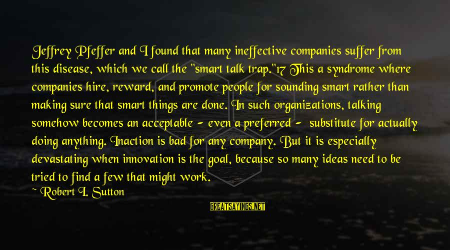 Jeffrey Pfeffer Sayings By Robert I. Sutton: Jeffrey Pfeffer and I found that many ineffective companies suffer from this disease, which we