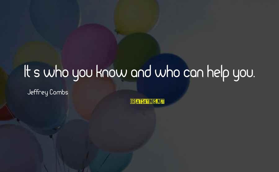 Jeffrey's Sayings By Jeffrey Combs: It's who you know and who can help you.
