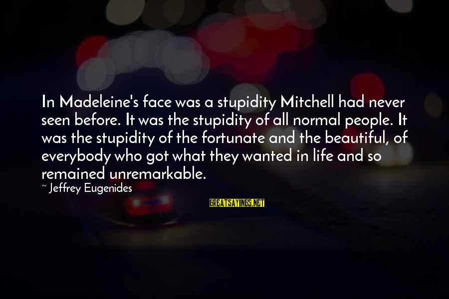 Jeffrey's Sayings By Jeffrey Eugenides: In Madeleine's face was a stupidity Mitchell had never seen before. It was the stupidity