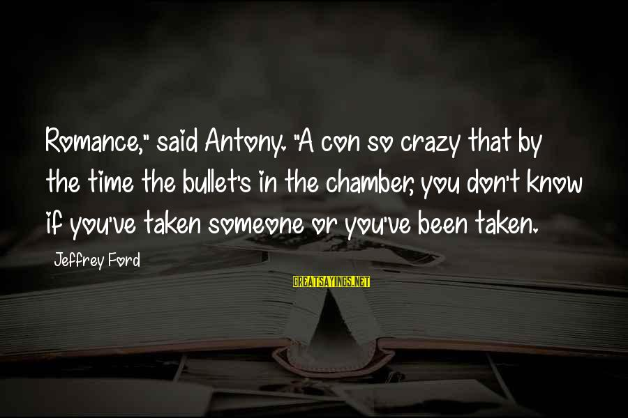 """Jeffrey's Sayings By Jeffrey Ford: Romance,"""" said Antony. """"A con so crazy that by the time the bullet's in the"""