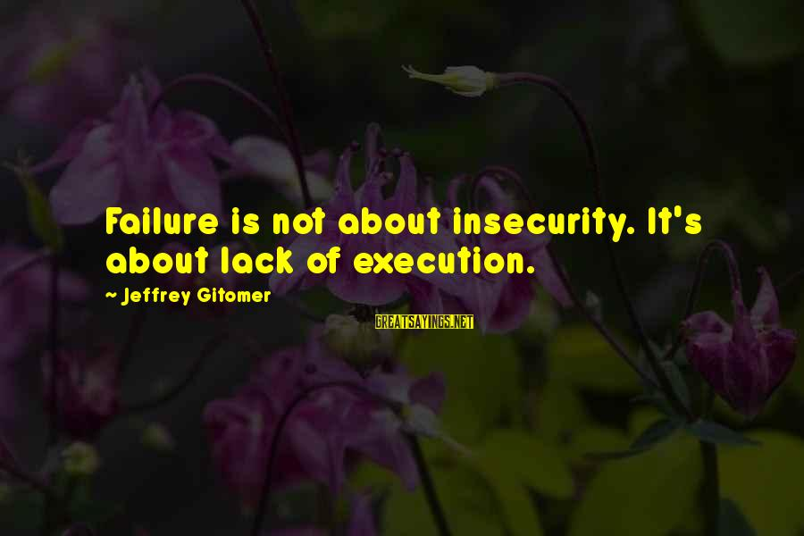 Jeffrey's Sayings By Jeffrey Gitomer: Failure is not about insecurity. It's about lack of execution.