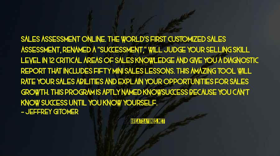 """Jeffrey's Sayings By Jeffrey Gitomer: SALES ASSESSMENT ONLINE. The world's first customized sales assessment, renamed a """"successment,"""" will judge your"""