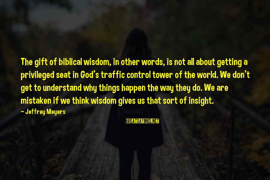Jeffrey's Sayings By Jeffrey Meyers: The gift of biblical wisdom, in other words, is not all about getting a privileged