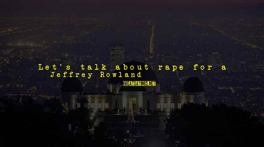 Jeffrey's Sayings By Jeffrey Rowland: Let's talk about rape for a moment. Rape is not what George Lucas did to
