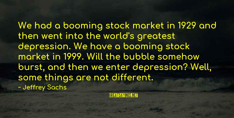 Jeffrey's Sayings By Jeffrey Sachs: We had a booming stock market in 1929 and then went into the world's greatest