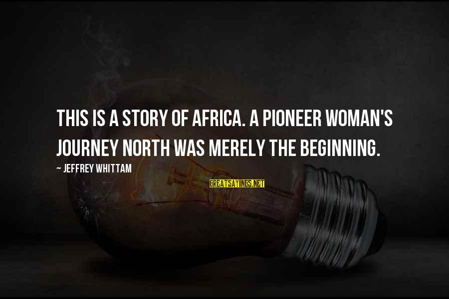 Jeffrey's Sayings By Jeffrey Whittam: This is a story of Africa. A pioneer woman's journey north was merely the beginning.