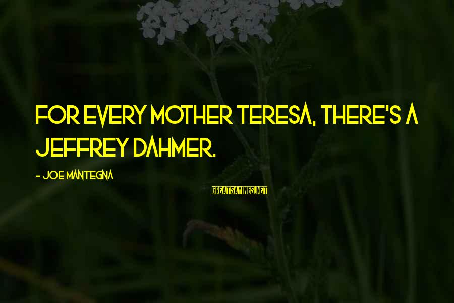 Jeffrey's Sayings By Joe Mantegna: For every Mother Teresa, there's a Jeffrey Dahmer.