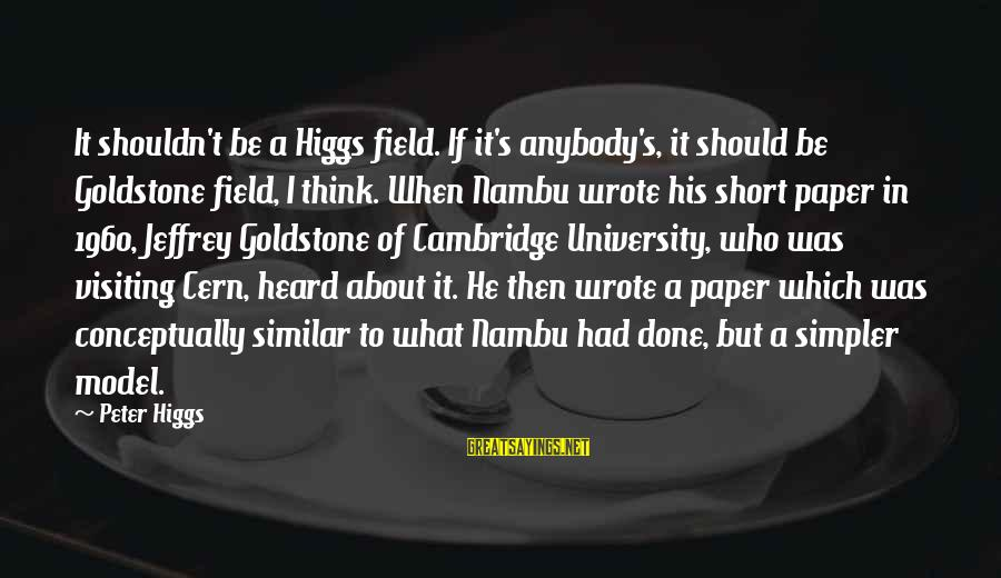 Jeffrey's Sayings By Peter Higgs: It shouldn't be a Higgs field. If it's anybody's, it should be Goldstone field, I