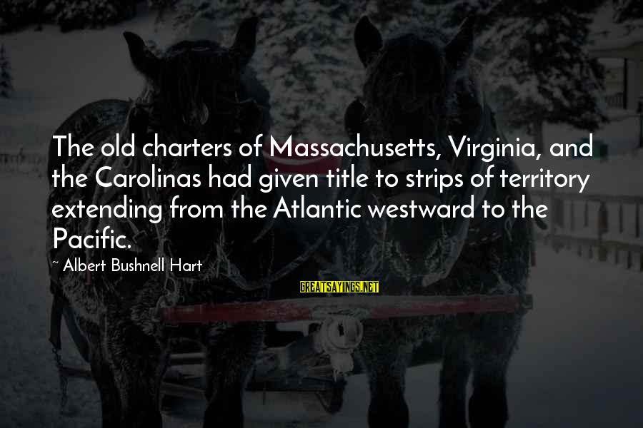 Jehovas Sayings By Albert Bushnell Hart: The old charters of Massachusetts, Virginia, and the Carolinas had given title to strips of