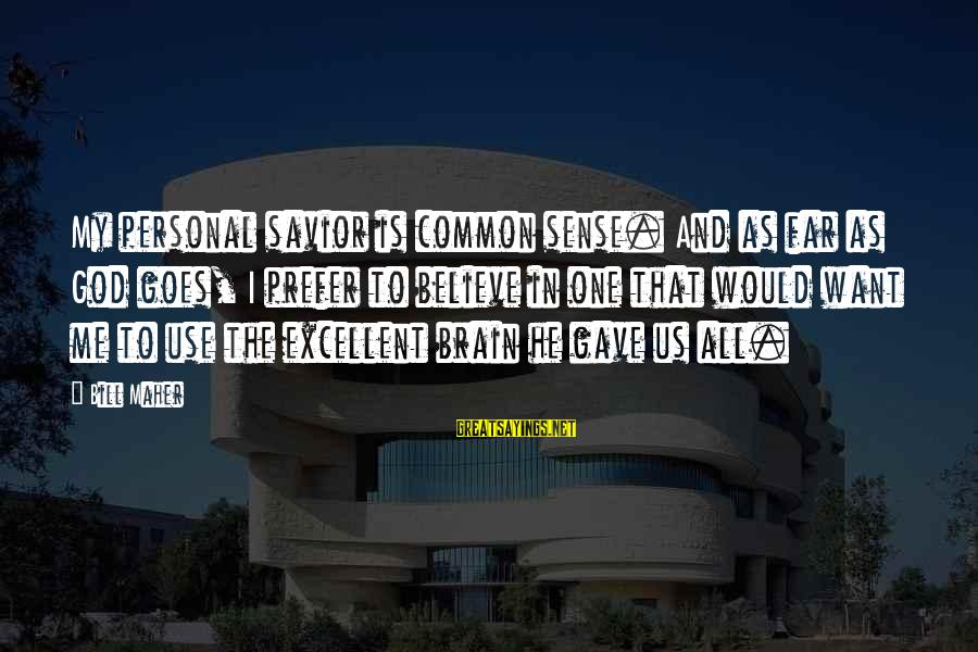 Jehovas Sayings By Bill Maher: My personal savior is common sense. And as far as God goes, I prefer to