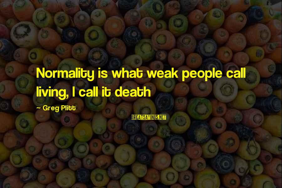 Jelly Fox Sayings By Greg Plitt: Normality is what weak people call living, I call it death